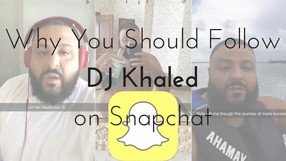Why You Should Follow DJ Khaled on Snapchat